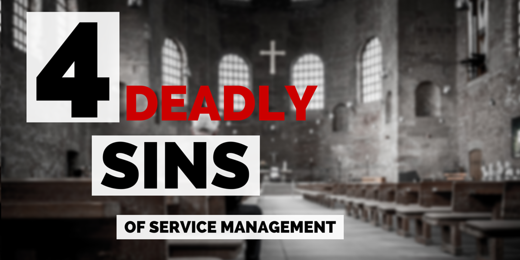 4 Deadly Sins of Service Management