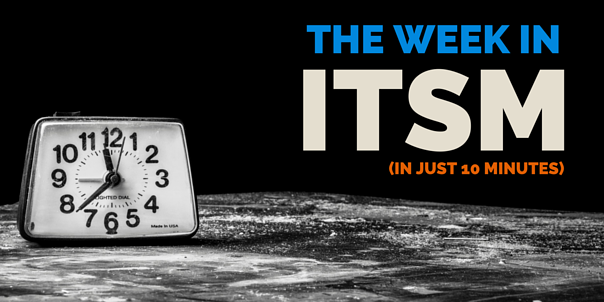 The Week in ITSM