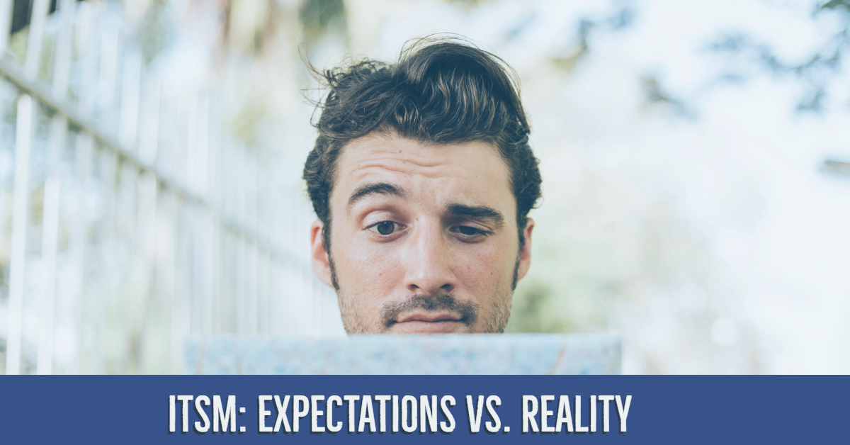 ITSM: Expectations vs Reality