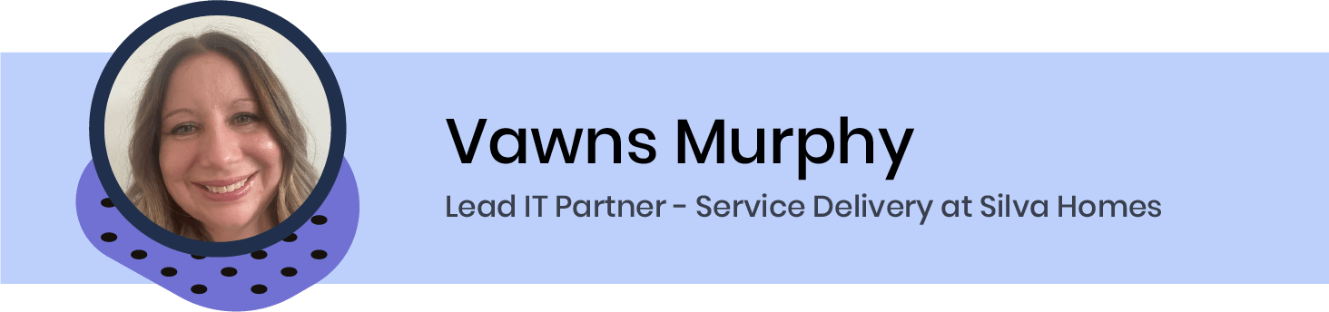 Vawns Murphy, Lead IT Partner - Service Delivery at Silva Homes