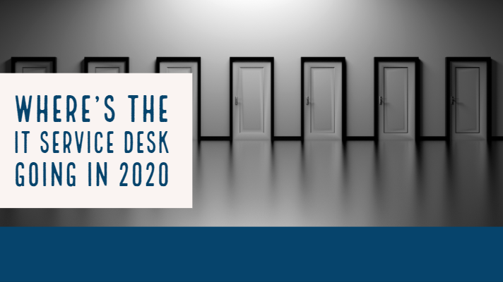 Where's the IT Service Desk Going in 2020