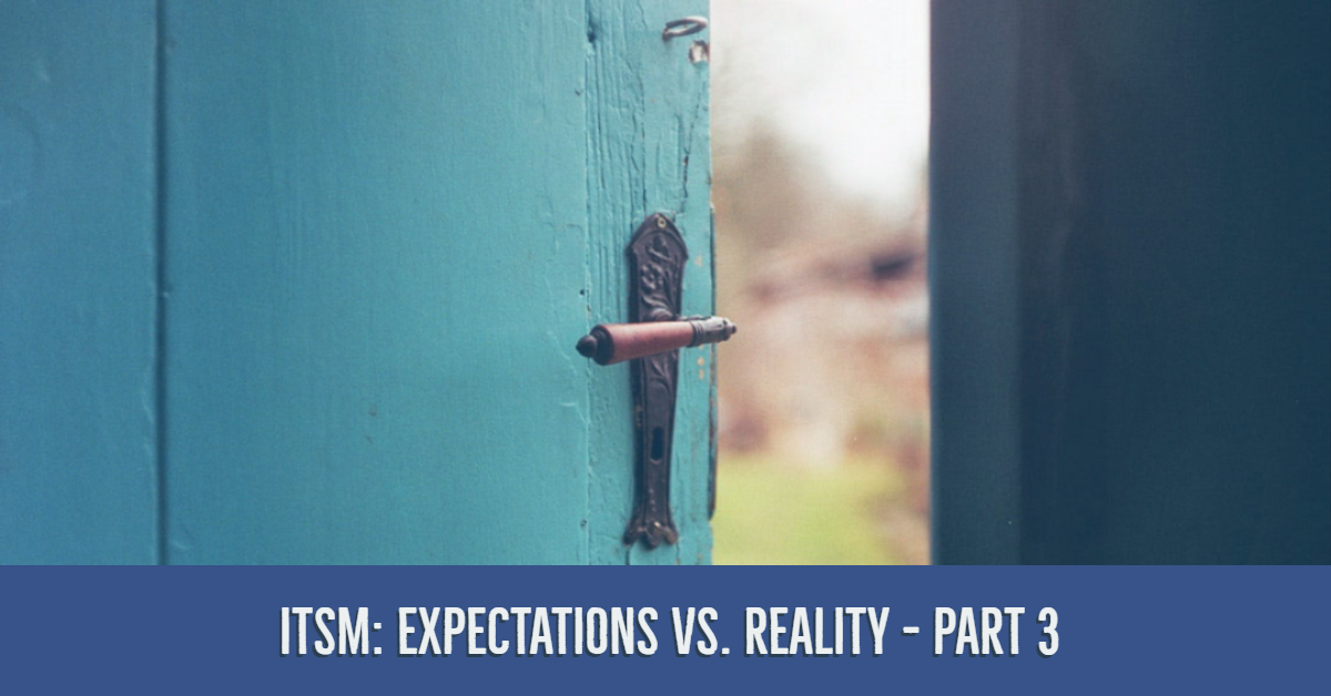 Comparing ITSM Assumptions and Expectations to the Reality – Part 3